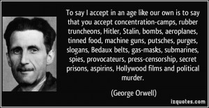 To say I accept in an age like our own is to say that you accept ...