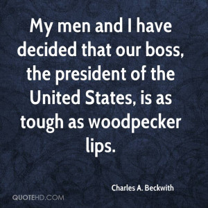 My men and I have decided that our boss, the president of the United ...