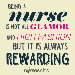 Being a nurse is not all glamor and high fashion, but it is always ...