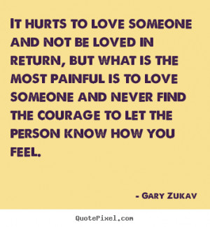 Quotes About Love Not Returned : Love quotes - It hurts to love someone and not be loved in return, but ...