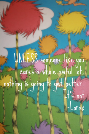 ... Seuss Quotes Lorax Unless Someone Like You The work that you do will
