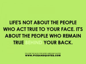 ... to your face. It's about the people who remain true behind your back