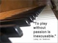 To Play Without Passion is Inexcusable'Ludwig van Beethoven