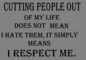 ... Does Not Mean I Hate Them,It Simply Means I Respect Me ~ Life Quote