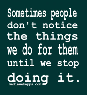 ... for them until we stop doing it. Source: http://www.MediaWebApps.com
