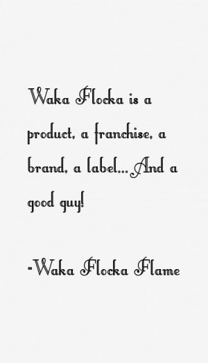 View All Waka Flocka Flame Quotes
