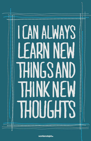 can always learn new things and think new thoughts