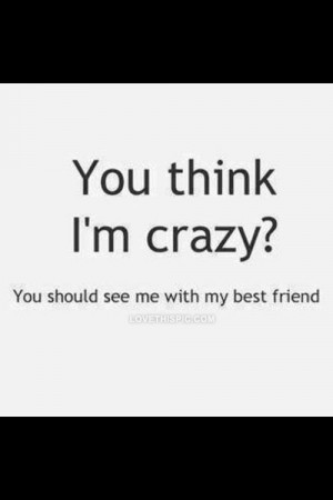 You think Im crazy?