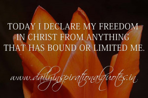 Today I declare my freedom in Christ from anything that has bound or ...