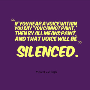 Van Gogh makes a good point: Do not let anyone else tell you what you ...