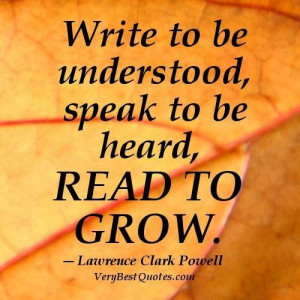 Reading quotes write to be understood speak to be heard read to grow ...