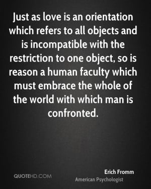 Just as love is an orientation which refers to all objects and is ...