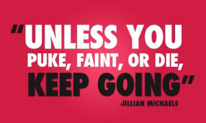 Unless you puke, faint or diet, keep going.