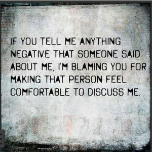 Negative gossip - don't stand still for it and don't repeat it ...