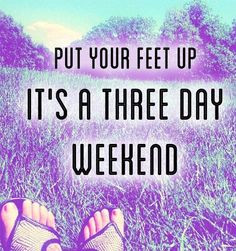 day weekend quote via Carol's Country Sunshine on Facebook More