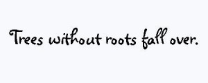 Family Reunion Quotes | Cute sayings and quotes / Trees w/o roots fall ...