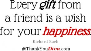Thank you quotes for gifts: Every gift from a friend is a wish for ...