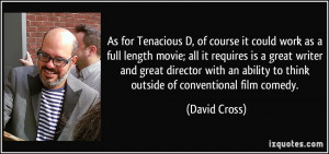 As for Tenacious D, of course it could work as a full length movie ...