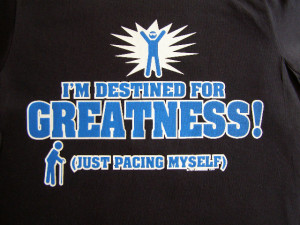 NEW FUNNY T-SHIRT - I'm Destined for GREATNESS Just Pacing Myself ...