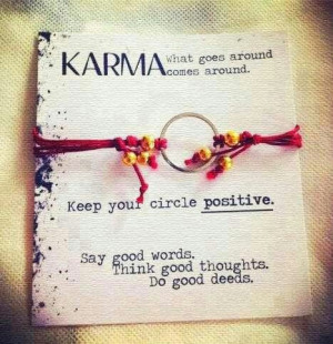Karma, what goes around comes around.