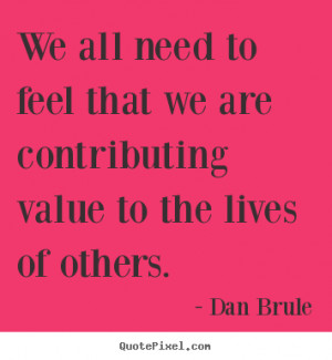 We all need to feel that we are contributing value to the lives of ...