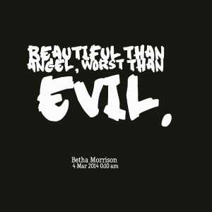 Quotes Picture: beautiful than angel, worst than evil