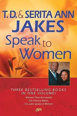 and Serita Ann Jakes Speak to Women: Woman, Thou Art Loosed!/The ...
