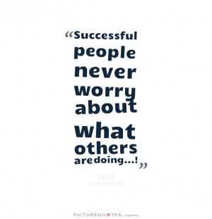 Success Quotes Successful Quotes Dont Worry Quotes