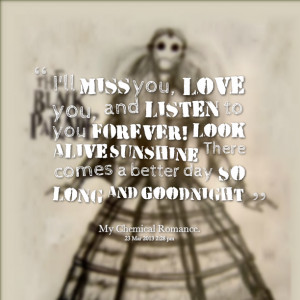 Quotes Picture: i'll miss you, love you, and listen to you forever ...