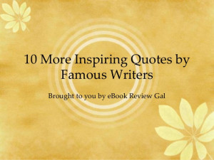 10 More Inspiring Quotes by Famous Writers