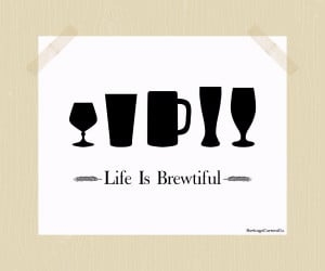 Funny Craft Beer Quotes Life is brewtiful craft beer