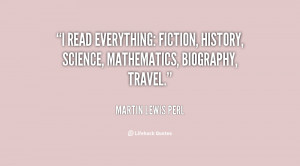 read everything: fiction, history, science, mathematics, biography ...