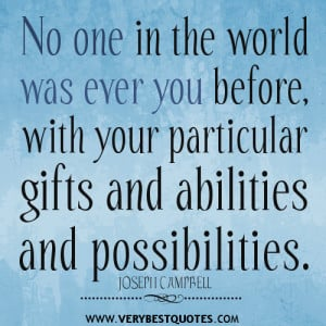 ... in the world was ever you before – JOSEPH CAMPBELL Positive Quotes