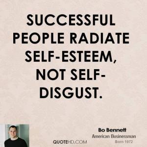 Successful people radiate self-esteem, not self-disgust.