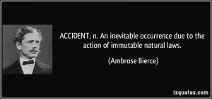 ACCIDENT, n. An inevitable occurrence due to the action of immutable ...