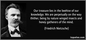 beehive of our knowledge. We are perpetually on the way thither, being ...