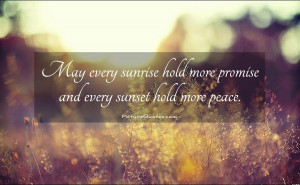 ... hold more promise and every sunset hold more peace Picture Quote #1