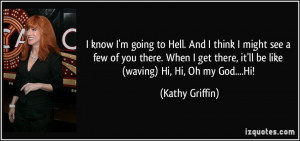 quote-i-know-i-m-going-to-hell-and-i-think-i-might-see-a-few-of-you ...