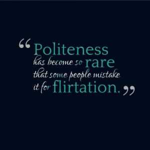 ... mistake it for flirting seriously people i m not flirting that s not