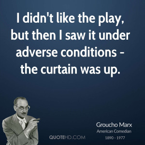 ... play, but then I saw it under adverse conditions - the curtain was up