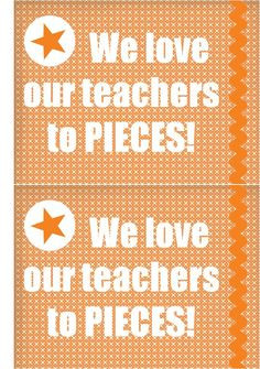 ... - We love our teachers to PIECES! (give with Reese's Pieces candies