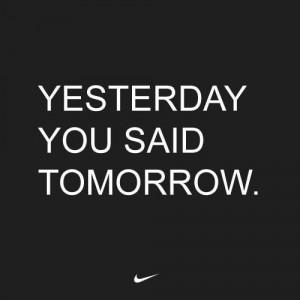 """Yesterday you said tomorrow."""" #discipline #exercise #nike #quote # ..."""