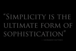 """Simplicity is the ultimate form of sophistication"""""""
