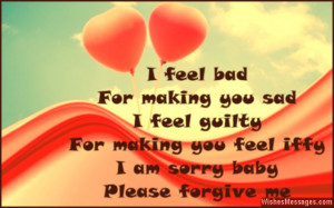 ... sad. I feel guilty, for making you feel iffy. I am sorry baby, please