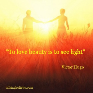 To love beauty is to see light.' - Victor Hugo (Born February 26 ...