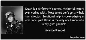Kazan is a performer's director, the best director I ever worked with ...