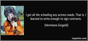 got all the schooling any actress needs. That is, I learned to write ...
