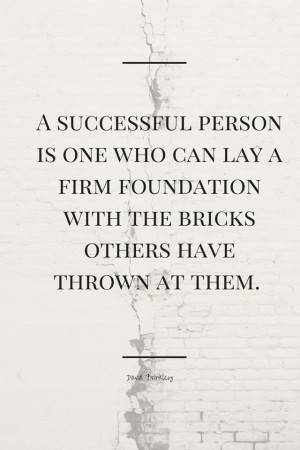 successful person is one who can lay a firm foundation with the ...