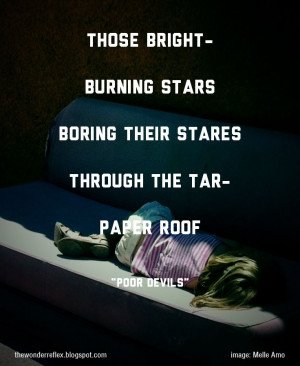 """From the poem """"Poor Devils"""" those bright- burning stars boring ..."""