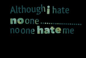 Quotes Picture: although i hate no one no one hate me